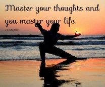 Master your thoughts and you master your life. ~April Peerless