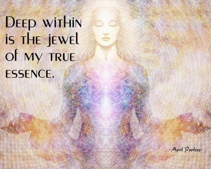 Deep within is the jewel of my true essence, which sparkles and shines like a beautiful diamond in the rough, untouched by worldly rules, wildly free and without limits. ~April Peerless