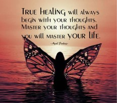 True healing will always begin with your thoughts. Master your thoughts and you will master your life. ~April Peerless