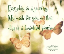 Everyday is a journey, My wish for you on this day is a beautiful journey! April Peerless