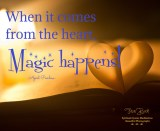 When it comes from the heart, Magic happens!