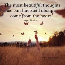 The most beautiful thoughts we can have, will always come from the heart.. April Peerless