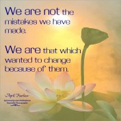 We are not the mistakes we have made.We are that which wanted to change because of them. April Peerless