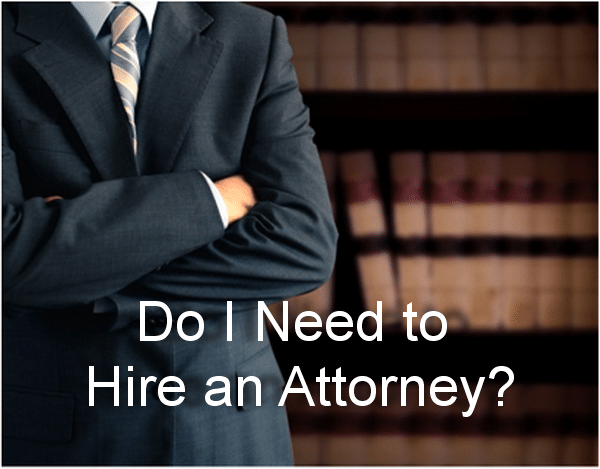 Do I Need to Hire an Attorney