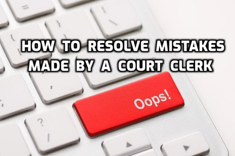 How to Resolve Mistakes Made by a Court Clerk