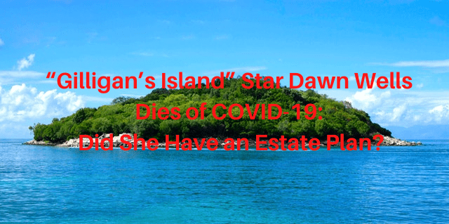 """Image of an island with text: """"Dawn Wells Dies of COVID-19: Did She Have an Estate Plan"""""""