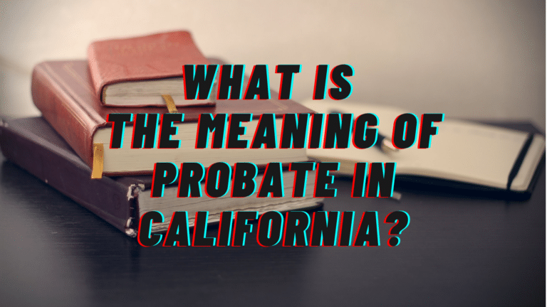 What Is the Meaning of Probate in California