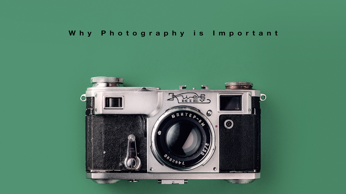 7 Reasons Why Photography is Important to the World