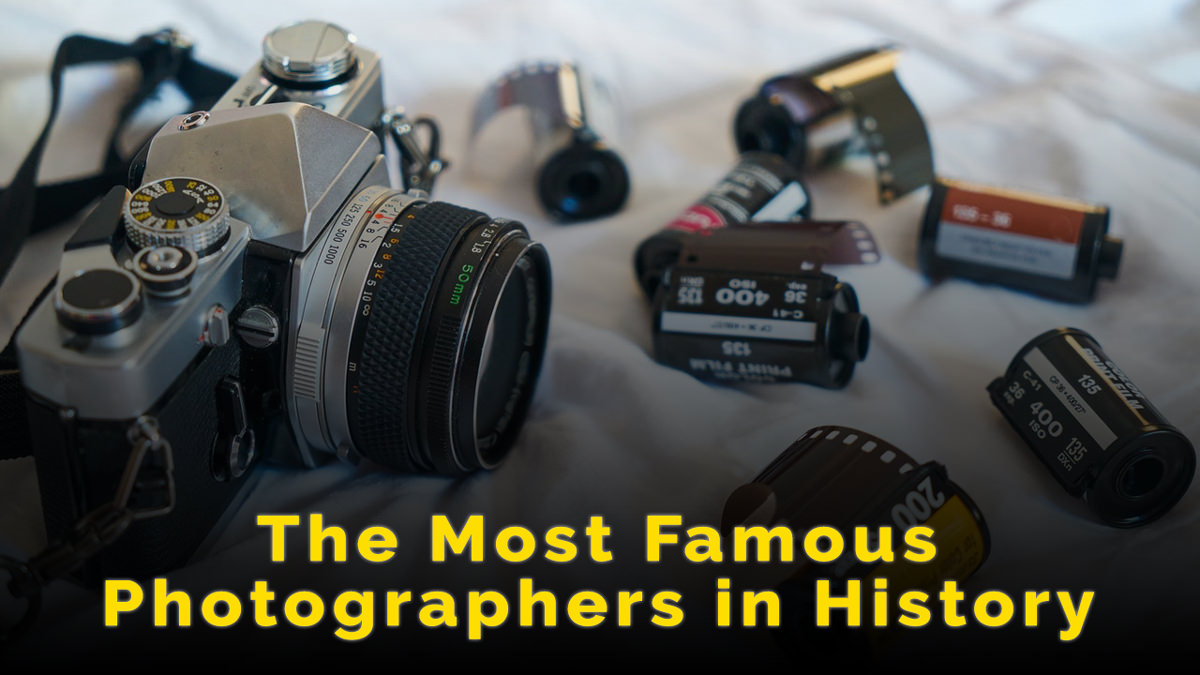 The 27 Most Famous Photographers in History You Should Know