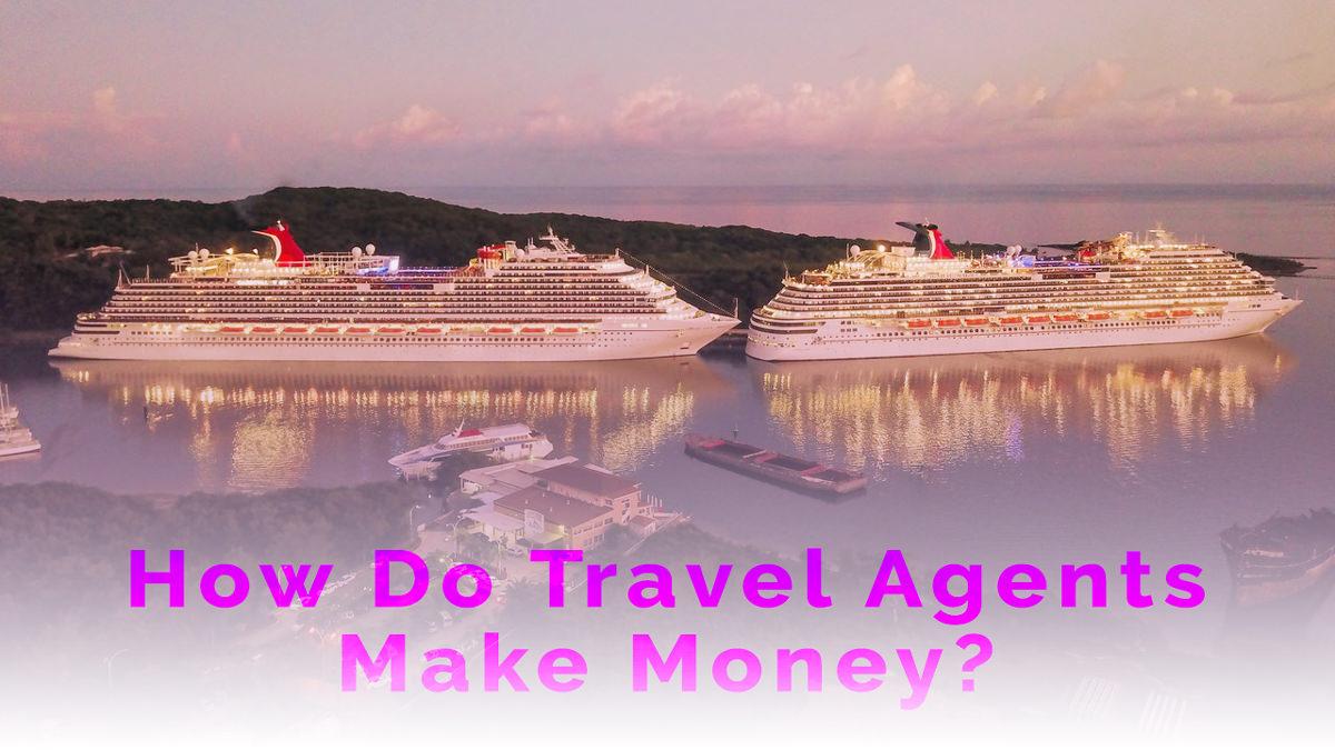 How Do Travel Agents Make Money?