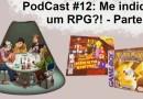 Podcast #12 – Me indica um RPG, Parte 1!