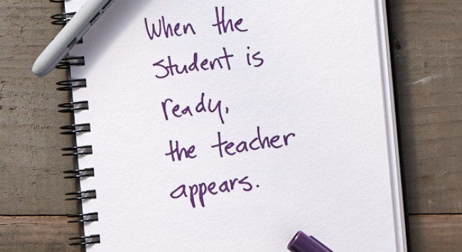 Secret of Adulthood: When the Student Is Ready, the Teacher Appears.