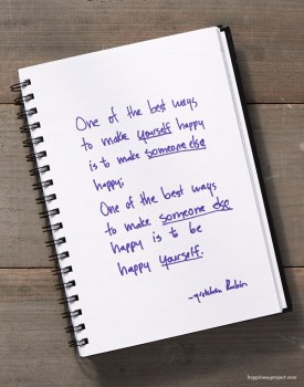 One of the best ways to make yourself happy is to make someone else happy. One of the best ways to make someone else happy is to be happy yourself.