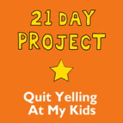 21 Day Project — Quit Yelling At My Kids