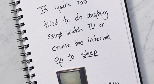 Secret of Adulthood: If We're Too Tired to Do Anything Except TV or Internet, Go to Sleep.