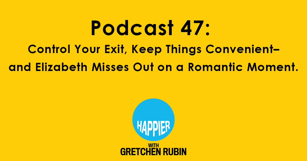 Podcast 47: Control Your Exit, Keep Things Convenient–and Elizabeth Misses Out on a Romantic Moment.