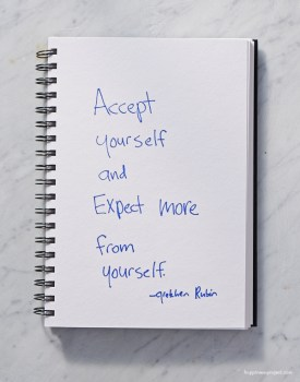 Accept yourself and expect more from yourself.