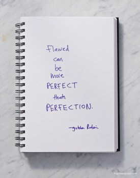 Flawed can be more perfect than perfection.
