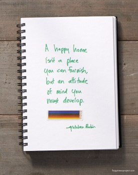A happy home isn't a place you can furnish, but an attitude of mind you must develop.