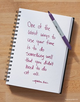 One of the worst ways to use your time is to do something well that you didn't need to do at all.