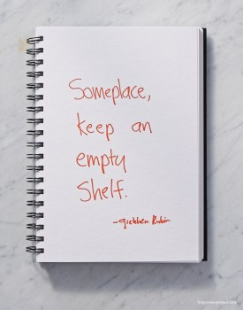 Someplace, keep an empty shelf.