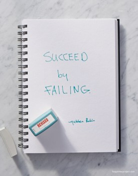 Succeed by failing.
