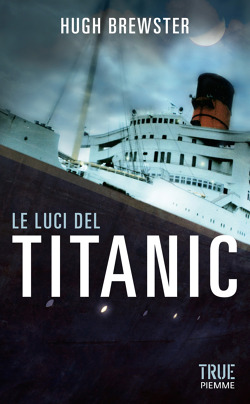 Le luci del Titanic di Hugh Brewster  Libri  Edizioni Piemme
