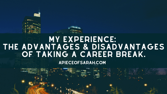 My experience: the advantages and disadvantages of taking a career break.