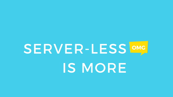 Server-less is more