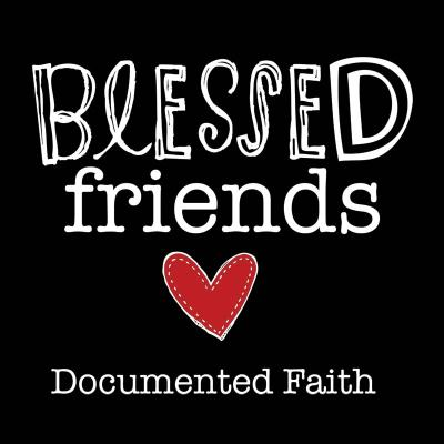 Documented Faith | Blessed Friends