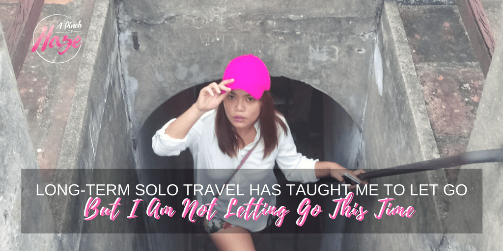 Long-Term Solo Travel Has Taught Me To Let Go But I Am Not Letting Go This Time