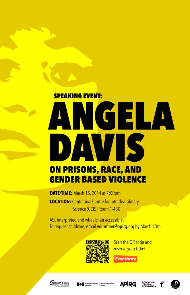 Yellow poster with image of Angela Davis' face and the following information: Speaking Event: Angela Davis. On Prisions, Race and Gender Based Violence. March 15, 2014 at 7 pm, Centennial Centre for Interdisciplinary Science (CCIS) Room 1-430. ASL interpreted and wheelchair accessible. To request childcare, email volunteer@apirg.org by March 13th.