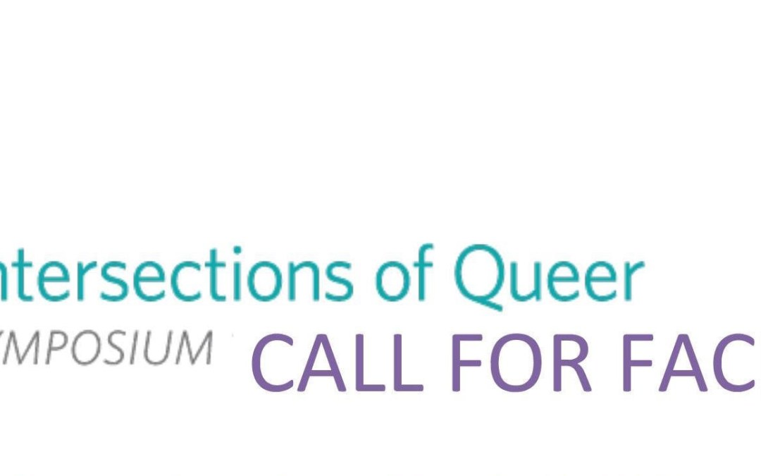 CALL FOR FACILITATORS: Intersections of Queer Symposium