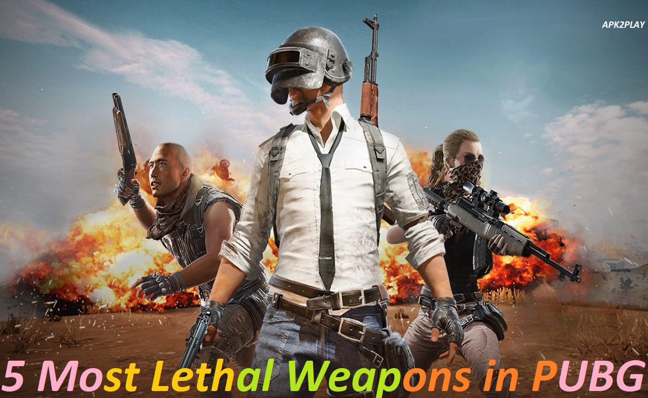5 Most Lethal Weapons in PUBG
