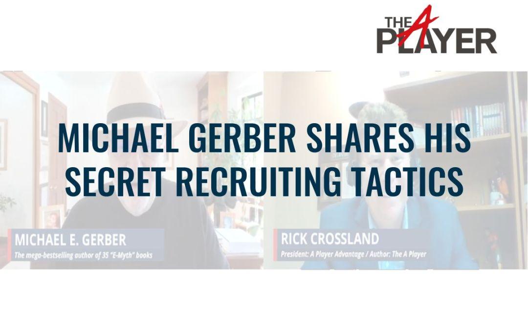 Michael E. Gerber Shares His Secret Recruiting Tactics