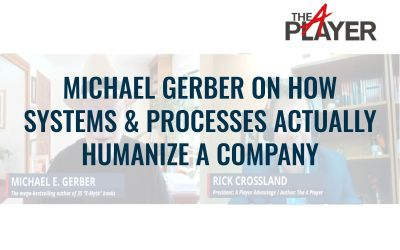 Michael Gerber on How Systems and Processes Actually Humanize a Company