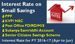 Small Saving Schemes Interest Rate for FY 2016-17 (April to June)