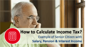 Calculate Income Tax for Senior Citizen with Salary & Pension and Interest Income