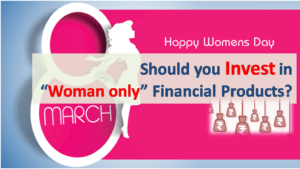 Should Women Invest in Woman only Financial Products?
