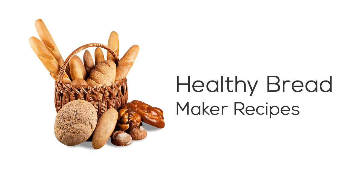 Healthy Bread Maker Recipes