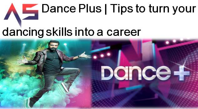 Dance Plus  Tips to turn your dancing skills into a career