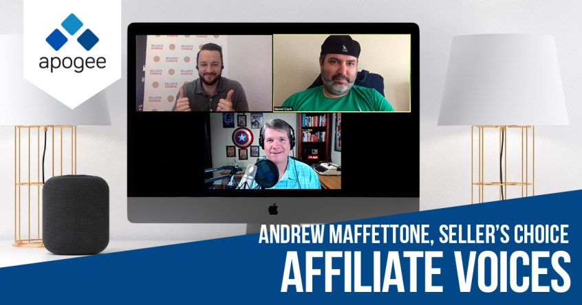 Affiliate Voices: Andrew Maffettone with Sellers Choice | Apogee