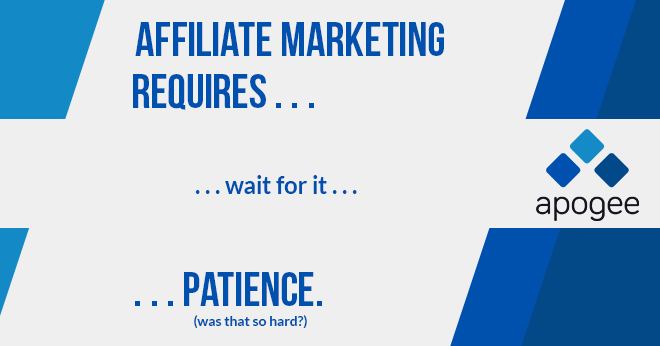 Affiliate Marketing Requires Patience - Management by Apogee