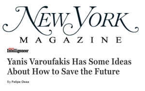 "New York Magazine – Interviewed by Felipe Ossa: ""Yanis Varoufakis Has Some Ideas About How to Save the Future"""