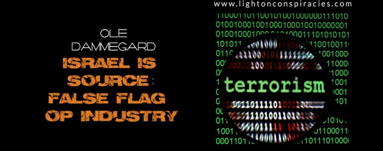 Part III Ole Dammegard: Israel is the source of the False Flag Op industry | Light On Conspiracies – Revealing the Agenda
