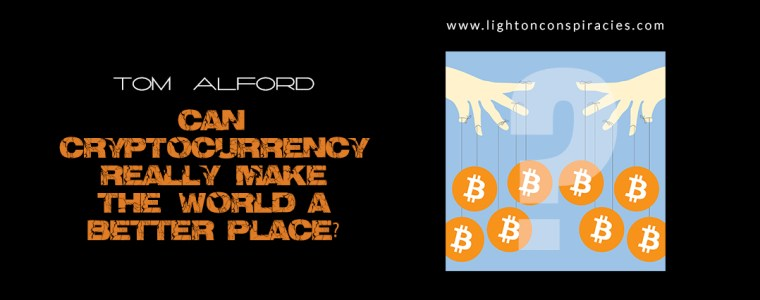 Can Cryptocurrency Really Make The World A Better Place? | Light On Conspiracies – Revealing the Agenda