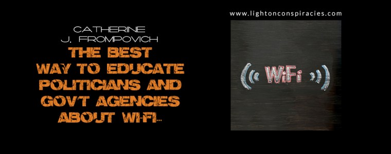 The Best Way To Educate Politicians And Government Agencies About Wi-Fi… | Light On Conspiracies – Revealing the Agenda