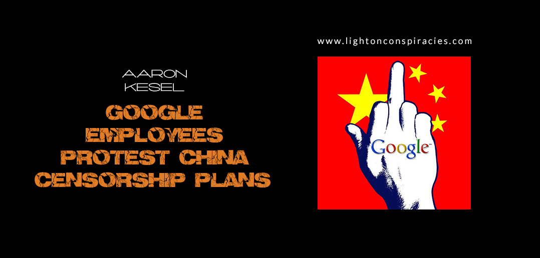 Google Employees Protest China Censorship Plans | Light On Conspiracies – Revealing the Agenda