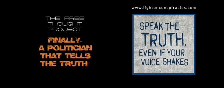 Finally.. A politician that tells the truth!! | Light On Conspiracies – Revealing the Agenda