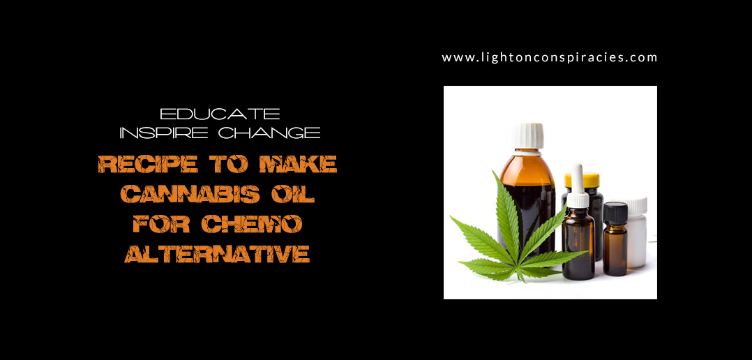 Recipe To Make Cannabis Oil For Chemo Alternative | Light On Conspiracies – Revealing the Agenda